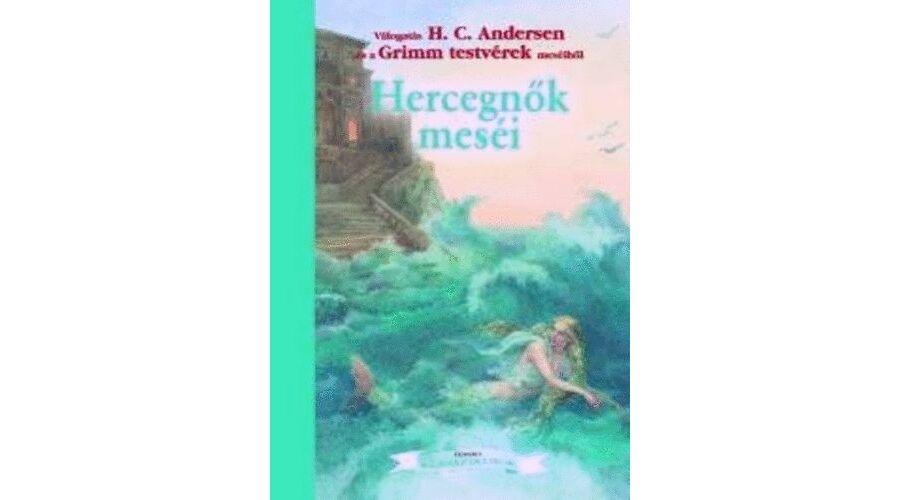 Hercegnők meséi - Andersen és Grimm testvérek meséiből - Gyerek ... 357e1e1034